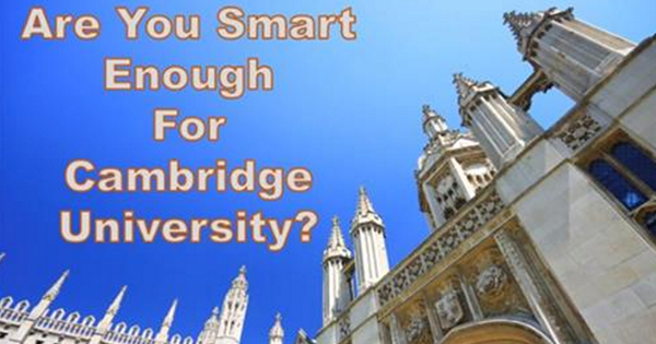 TEST YOURSELF: Are You Smart Enough For Cambridge University?